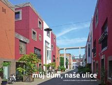 Kniha Můj dům, naše ulice: individuální bydlení a jeho koordinovaná výstavba