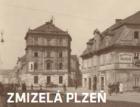 Výstava Zmizelá Plzeň ukazuje zaniklé i změněné domy i čtvrti
