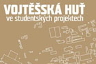 Výstava Vojtěšská huť ve studentských projektech