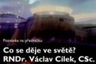 Co se děje ve světě? – přednáška Václava Cílka