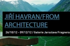 Výstava From architecture – Jiří Havran / photography 2009–2012