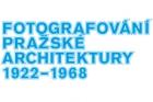 Výstava Fotografování pražské architektury, 1922–1968